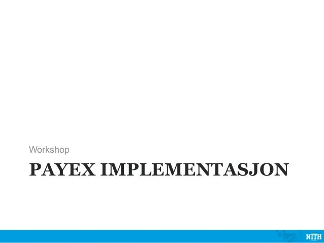 WorkshopPAYEX IMPLEMENTASJON