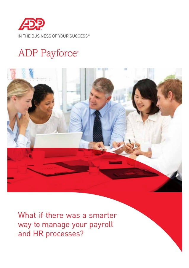 ADP Payforce®What if there was a smarterway to manage your payrolland HR processes?