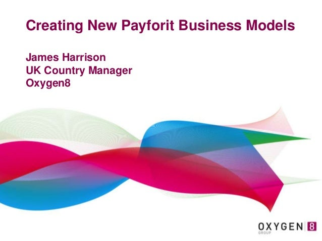 Creating New Payforit Business Models James Harrison UK Country Manager Oxygen8
