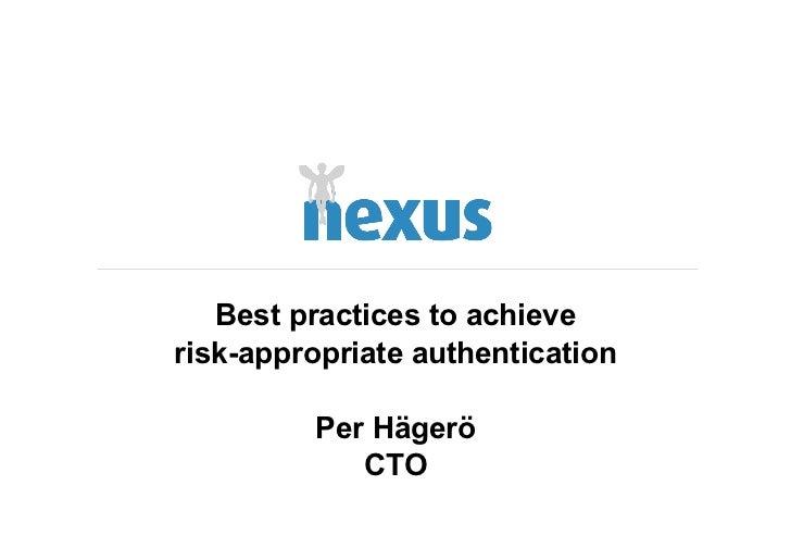 Best practices to achieverisk-appropriate authentication         Per Hägerö            CTO
