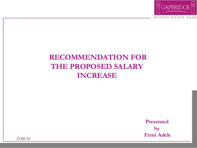 27/01/15 RECOMMENDATION FOR THE PROPOSED SALARY INCREASE Presented by Femi Adele