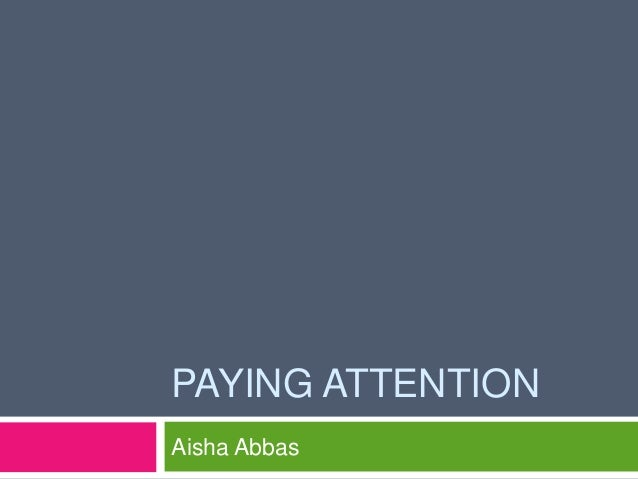 PAYING ATTENTIONAisha Abbas