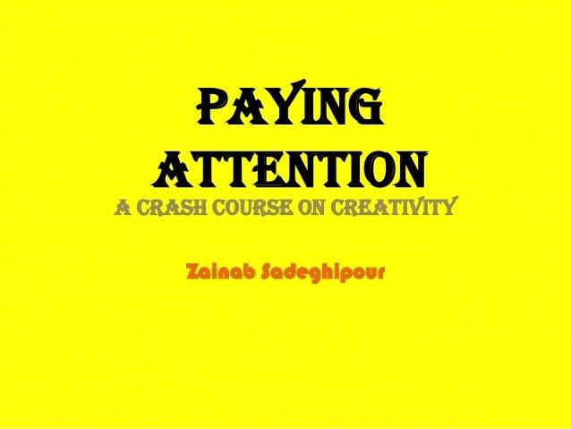 Paying   AttentionA Crash Course On Creativity     Zainab Sadeghipour