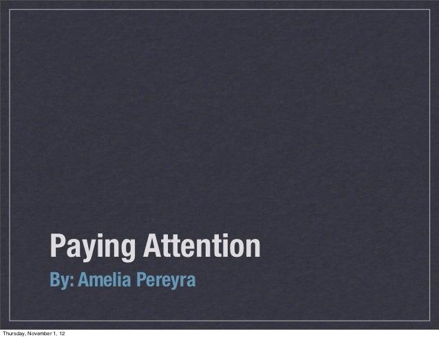 Paying Attention                  By: Amelia PereyraThursday, November 1, 12
