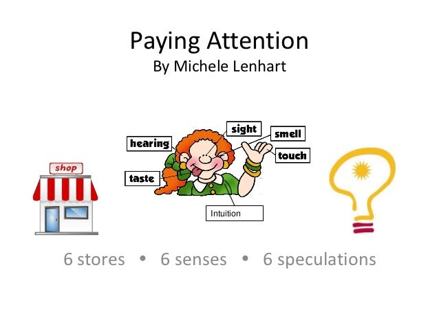Paying Attention          By Michele Lenhart                 Intuition6 stores  6 senses  6 speculations