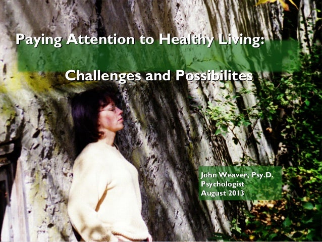 Paying Attention to Healthy Living:Paying Attention to Healthy Living: Challenges and PossibilitesChallenges and Possibili...