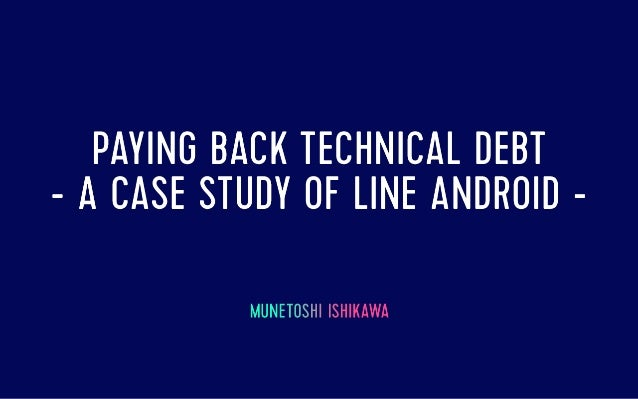 Paying back technical debt - A case study of LINE Android client -