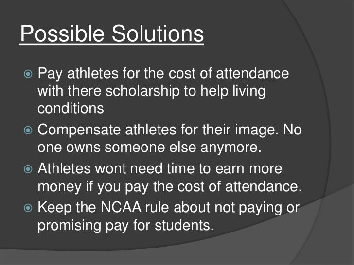 paying college athletes essay Essay on paying college athletes 865 words | 4 pages the bill can initiate an argument saying that if college athletes do not get paid, the temptation of illegal consumption of money by athletes could rise.