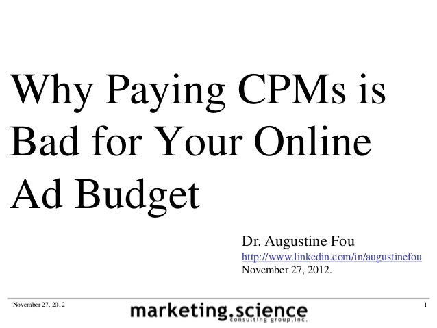 Why Paying CPMs isBad for Your OnlineAd Budget                    Dr. Augustine Fou                    http://www.linkedin...