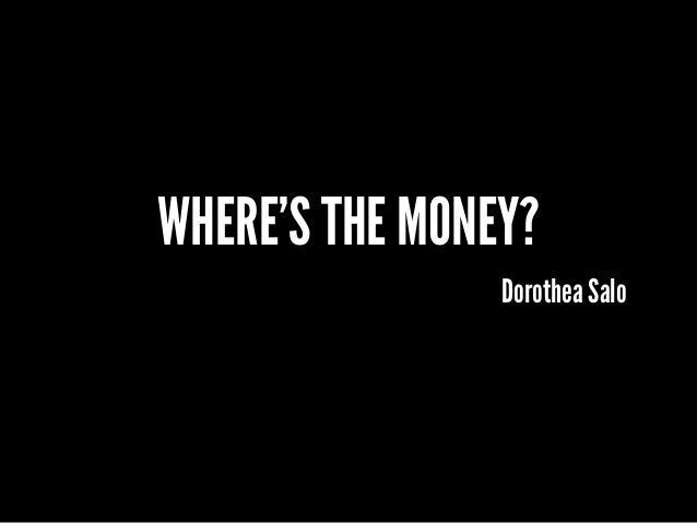 WHERE'S THE MONEY? Dorothea Salo