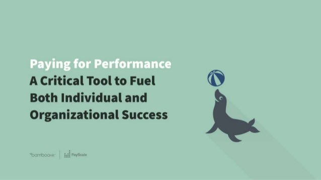 bamboohr.com payscale.com Paying for Performance: A Critical Tool to Fuel Both Individual and Organizational Success Victo...