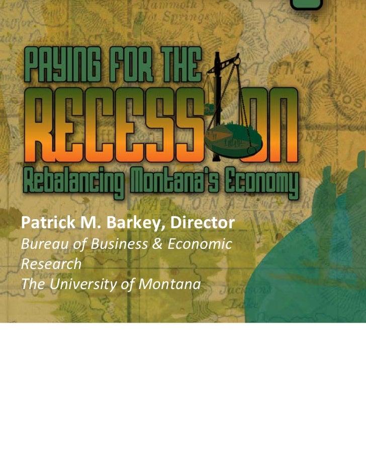 PatrickM.Barkey,DirectorBureauofBusiness&EconomicResearchTheUniversityofMontana