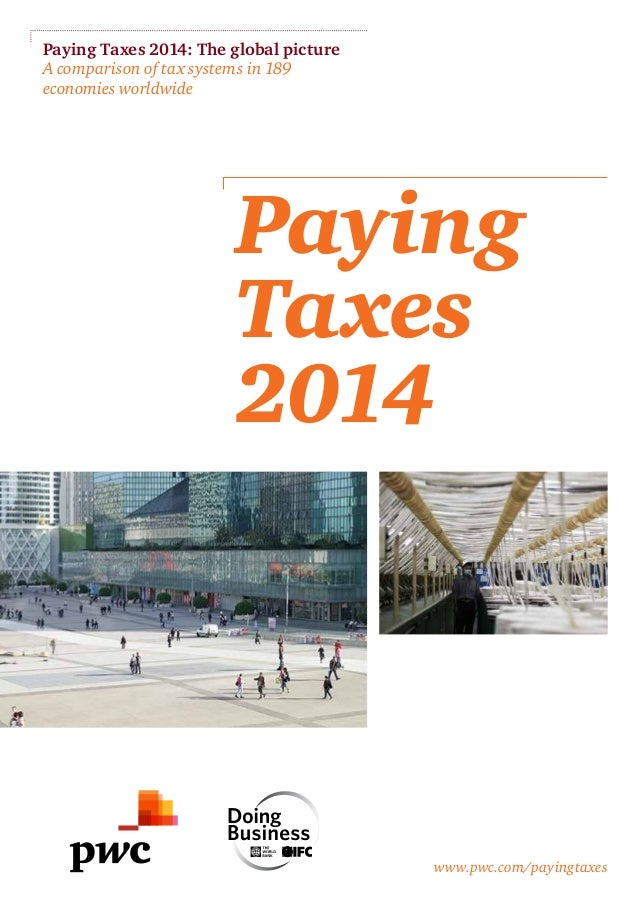 Paying Taxes 2014: The global picture A comparison of tax systems in 189 economies worldwide  Paying Taxes 2014  www.pwc.c...