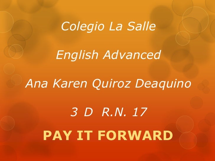 Colegio La SalleEnglish AdvancedAna Karen Quiroz Deaquino3°D  R.N. 17<br />PAY IT FORWARD<br />