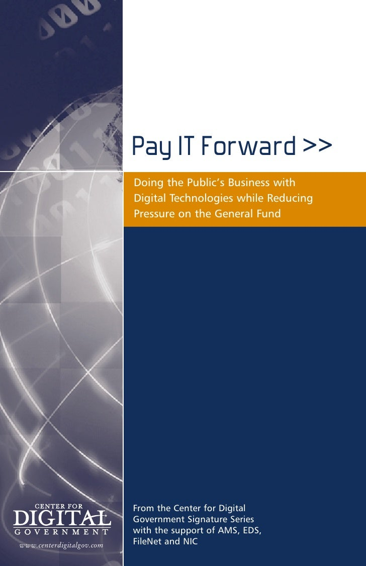 Pay IT Forward >>                            Doing the Public's Business with                            Digital Technolog...