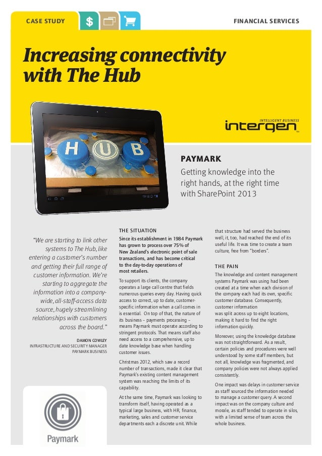 case study  FINANCIAL SERVICES  Increasing connectivity with The Hub  PAYMARK Getting knowledge into the right hands, at t...