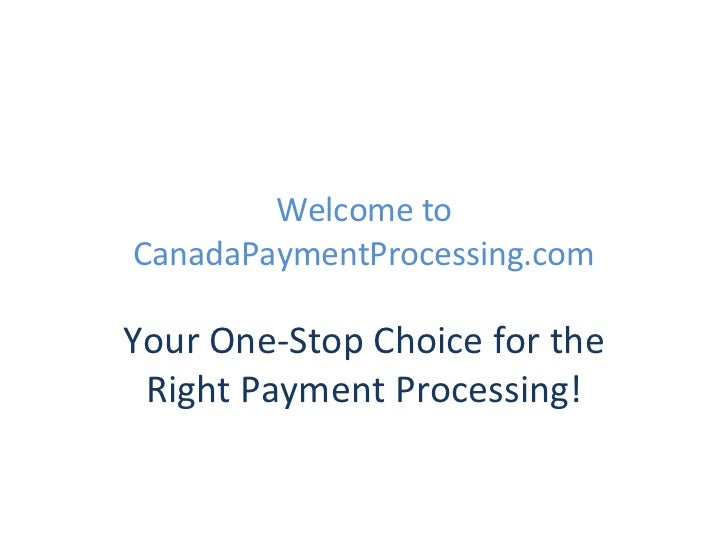 Welcome to CanadaPaymentProcessing.com Your One-Stop Choice for the Right Payment Processing!