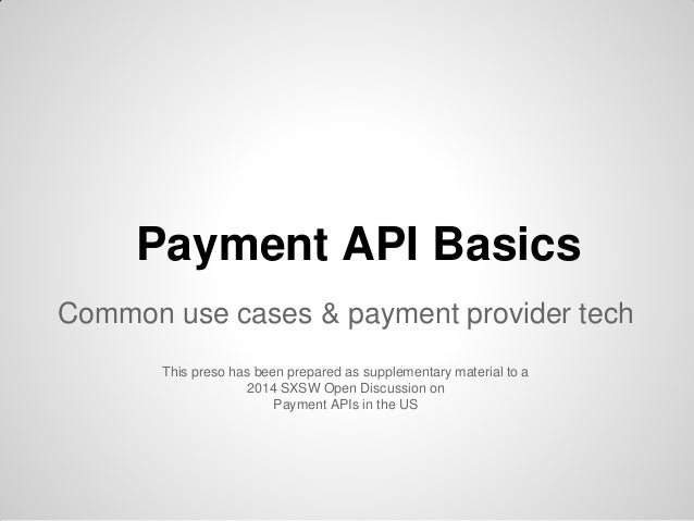 Payment API Basics Common use cases & payment provider tech This preso has been prepared as supplementary material to a 20...