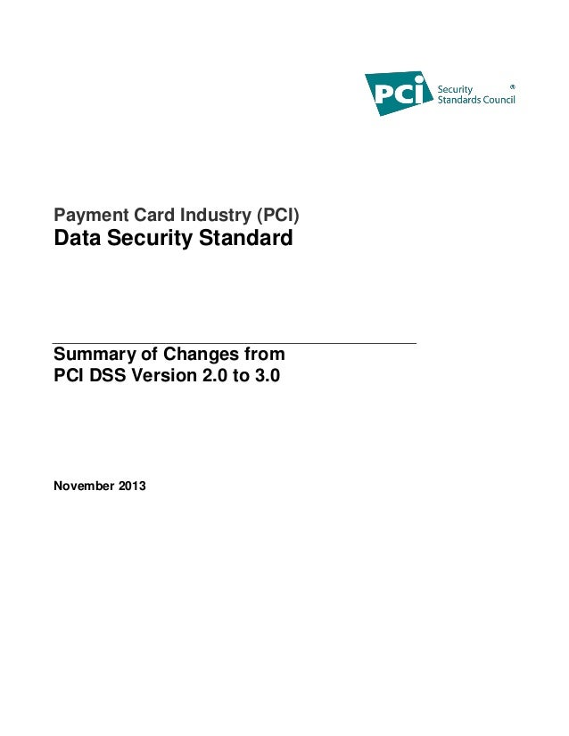 Payment Card Industry (PCI) Data Security Standard Summary of Changes from PCI DSS Version 2.0 to 3.0 November 2013