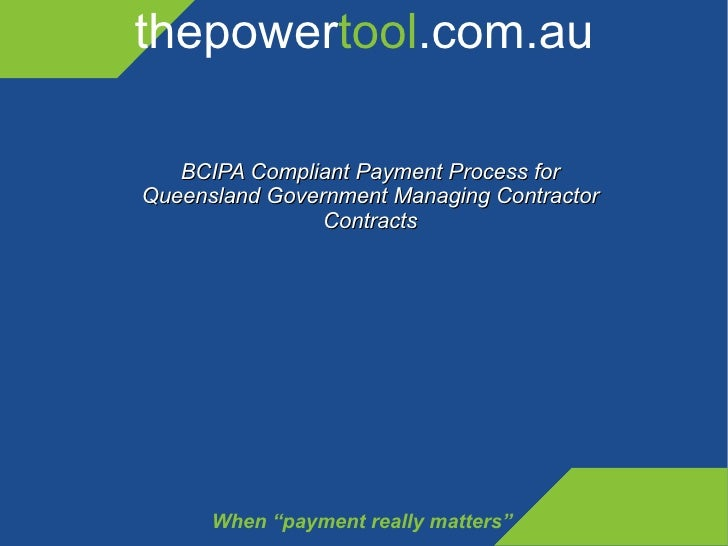 """thepower tool .com.au When """"payment really matters"""" BCIPA Compliant Payment Process for Queensland Government Managing Con..."""