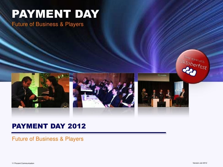 PAYMENT DAYFuture of Business & PlayersPAYMENT DAY 2012Future of Business & Players11 Prozent Communication       www.mobi...