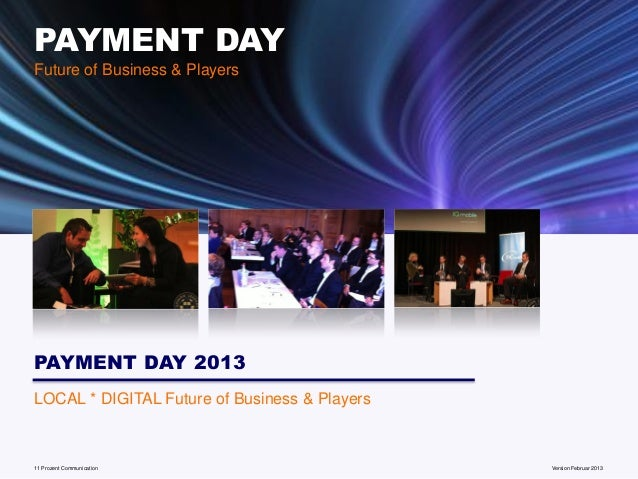 PAYMENT DAYFuture of Business & PlayersPAYMENT DAY 2013LOCAL * DIGITAL Future of Business & Players11 Prozent Communicatio...