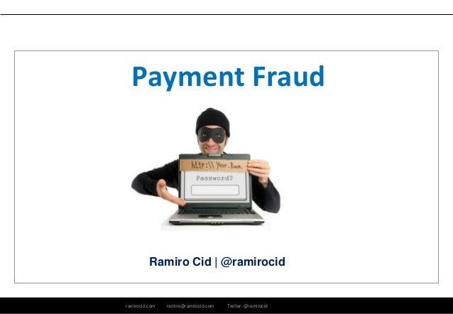 ramirocid.com ramiro@ramirocid.com Twitter: @ramirocid Ramiro Cid | @ramirocid Payment Fraud