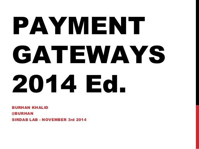PAYMENT GATEWAYS 2014 Ed. BURHAN KHALID @BURHAN SIRDAB LAB - NOVEMBER 3rd 2014