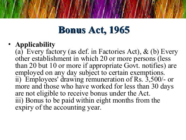 Bonus Act, 1965• Applicability  (a)Everyfactory(asdef.inFactoriesAct),&(b)Every  otherestablishmentinwhich...