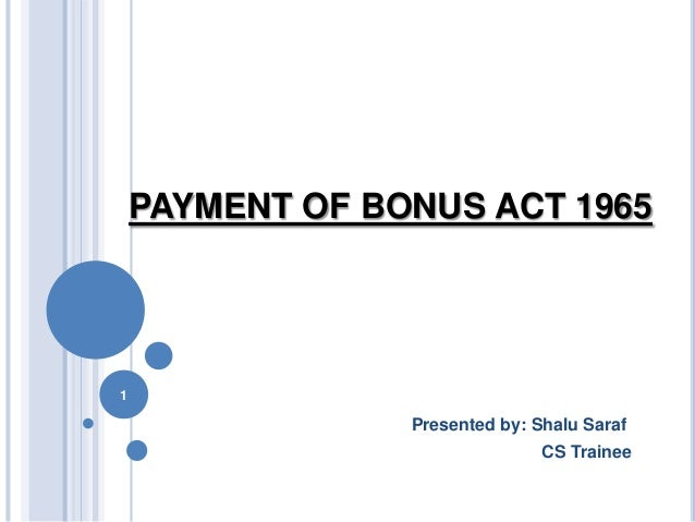 PAYMENT OF BONUS ACT 1965  1  Presented by: Shalu Saraf CS Trainee
