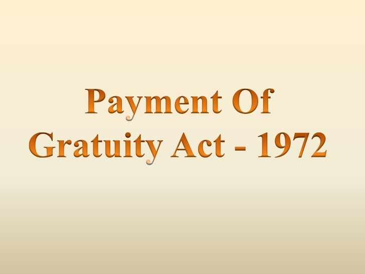 • Latin word – Gratuitous• Gratuity means a lump sum payment made by anemployer as the retrial reward for his past service...