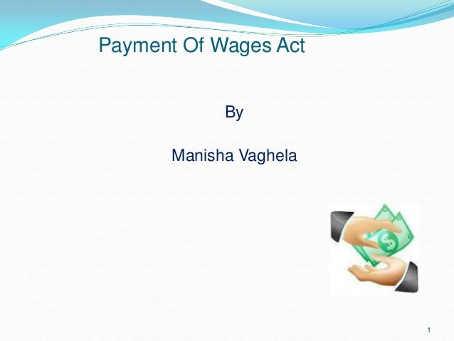 Payment Of Wages Act             By       Manisha Vaghela                         1