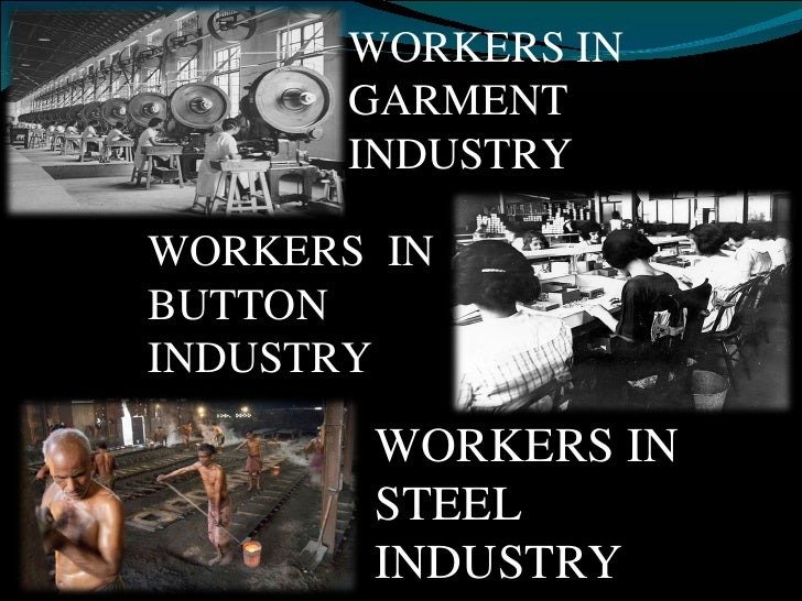 WORKERS IN GARMENT INDUSTRY WORKERS IN STEEL INDUSTRY WORKERS  IN BUTTON INDUSTRY