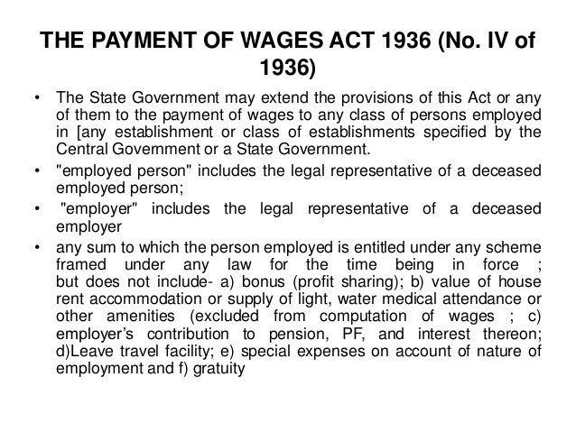 report on wages act 1936 [23 april 1936] an act to regulate the payment of wages to certain classes of persons employed in industry  short title, extent, commencement and application– (1) this act may be called the payment of wages act 1936  1936, pt v, p 20 and for report of select committee, see ibid.
