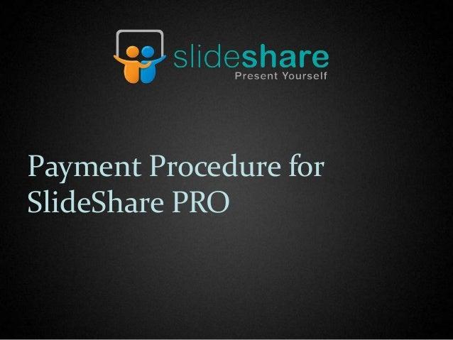 Payment Procedure forSlideShare PRO