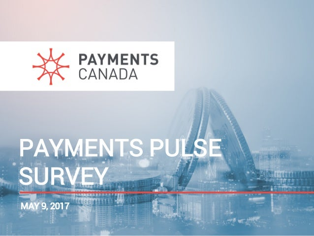PAYMENTS PULSE SURVEY MAY 9, 2017