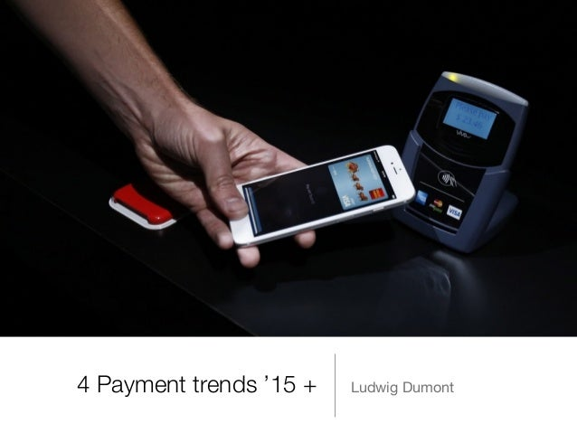 4 Payment trends '15 + Ludwig Dumont