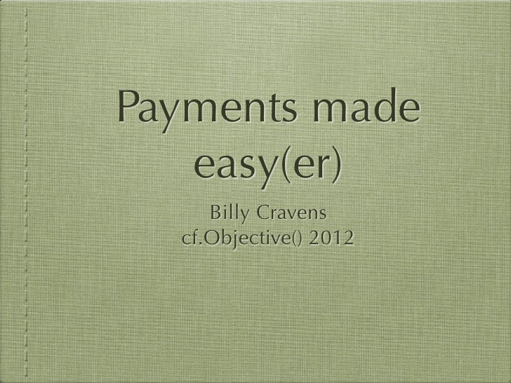 Payments made   easy(er)     Billy Cravens  cf.Objective() 2012
