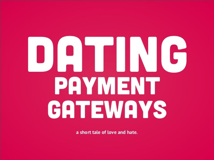 DATING payment gateways  a short tale of love and hate.