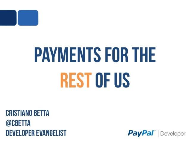 Payments for theRest of usCristiano betta@cbettaDeveloper Evangelist