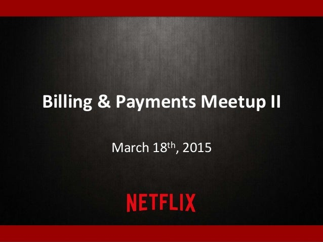 Billing & Payments Meetup II March 18th, 2015