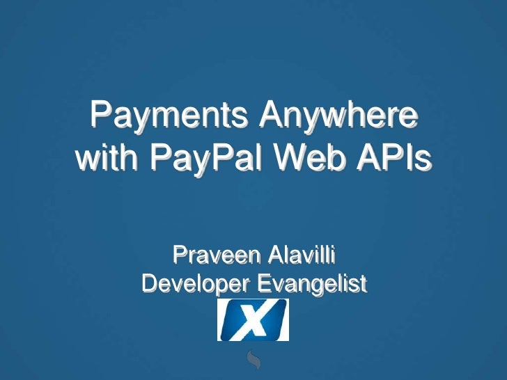 Payments Anywherewith PayPal Web APIs<br />Praveen Alavilli<br />Developer Evangelist<br />