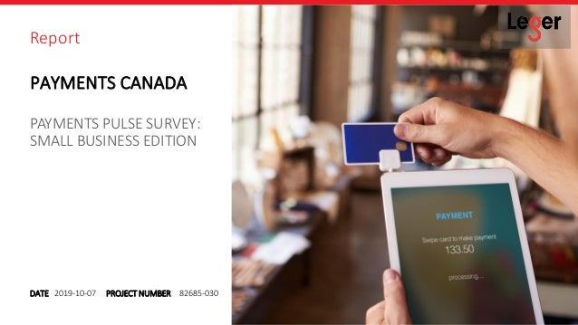 DATE Report PROJECT NUMBER2019-10-07 82685-030 SMALL BUSINESS EDITION PAYMENTS PULSE SURVEY: PAYMENTS CANADA