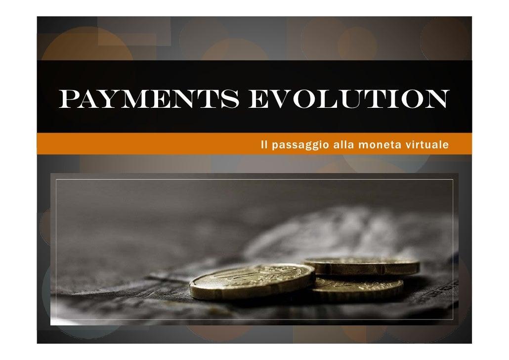 PAYMENTS EVOLUTION          Il passaggio alla moneta virtuale