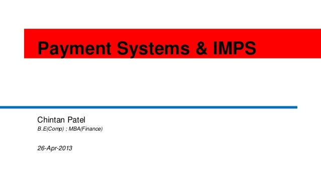 1Payment Systems & IMPSChintan PatelB.E(Comp) ; MBA(Finance)26-Apr-2013