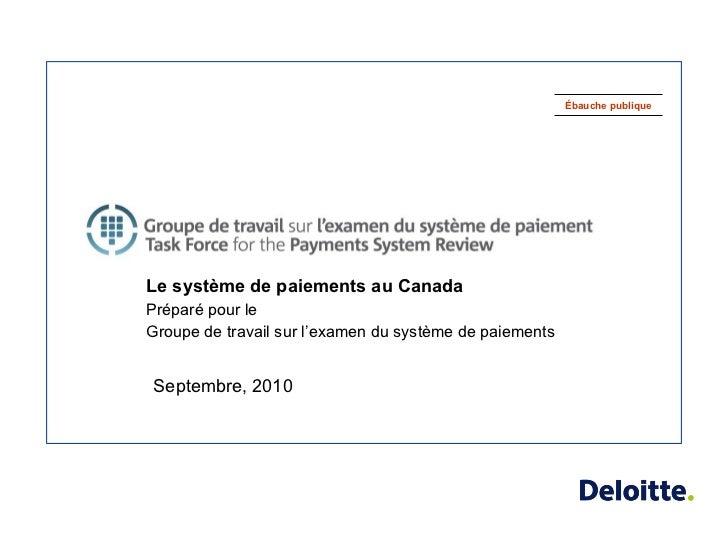 Le système de paiements au Canada Préparé pour le  Groupe de travail sur l'examen du système de paiements Septembre, 2010