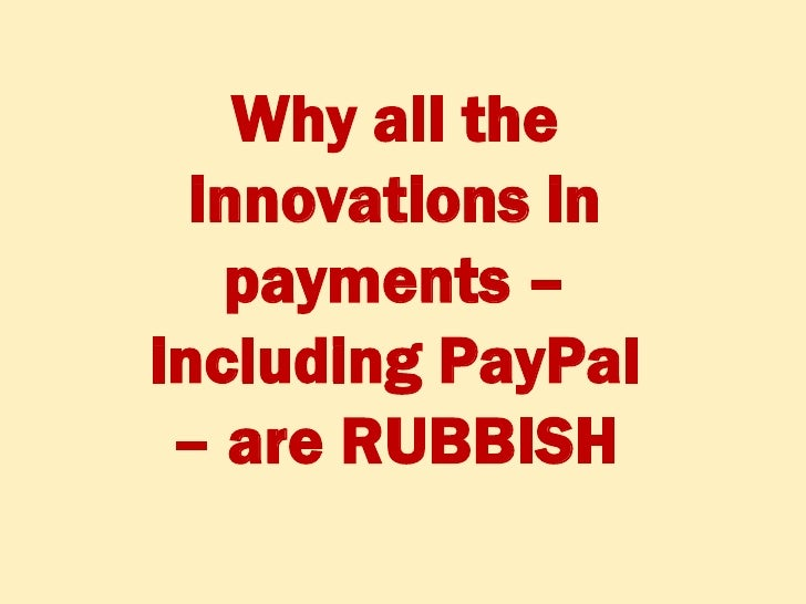 Why all the   innovations in    payments – including PayPal  – are RUBBISH    ©Chris Skinner +44 790 586 2270 chris.skinne...