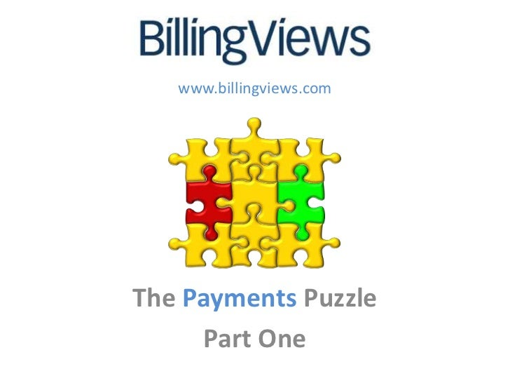 www.billingviews.comThe Payments Puzzle     Part One