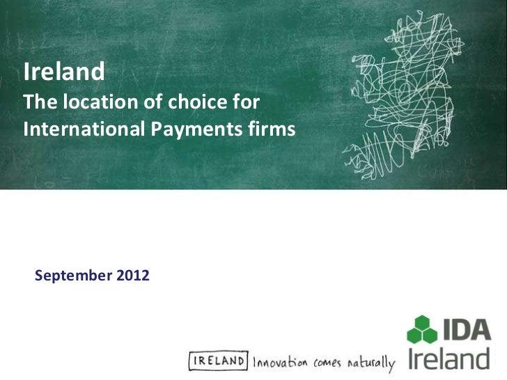 IrelandThe location of choice forInternational Payments firms September 2012 a