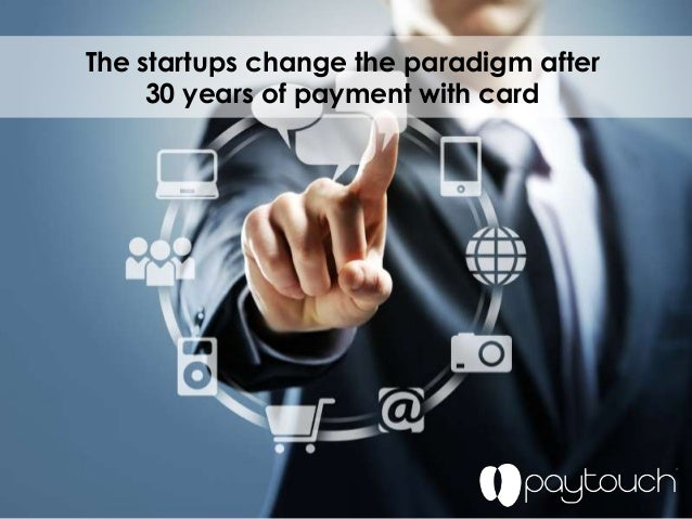 The startups change the paradigm after 30 years of payment with card